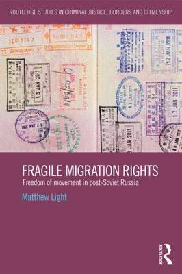 Fragile Migration Rights: Freedom of movement in post-Soviet Russia - Routledge Studies in Criminal Justice, Borders and Citizenship (Hardback)