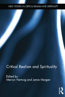 Critical Realism and Spirituality - New Studies in Critical Realism and Spirituality Routledge Critical Realism (Paperback)