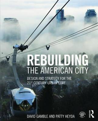 Rebuilding the American City: Design and Strategy for the 21st Century Urban Core (Paperback)