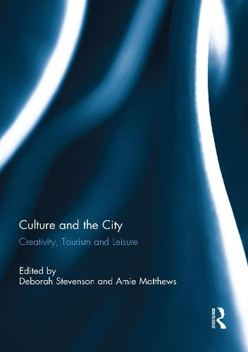 Culture and the City: Creativity, Tourism, Leisure (Paperback)
