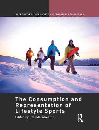 The Consumption and Representation of Lifestyle Sports - Sport in the Global Society - Contemporary Perspectives (Paperback)