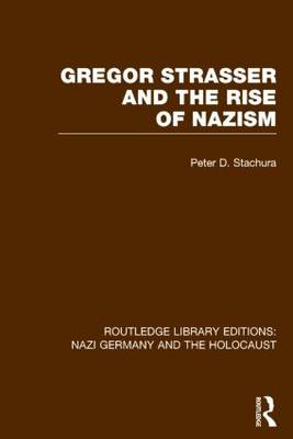 Gregor Strasser and the Rise of Nazism - Routledge Library Editions: Nazi Germany and the Holocaust (Hardback)