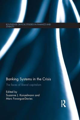 Banking Systems in the Crisis: The Faces of Liberal Capitalism - Routledge Critical Studies in Finance and Stability (Paperback)
