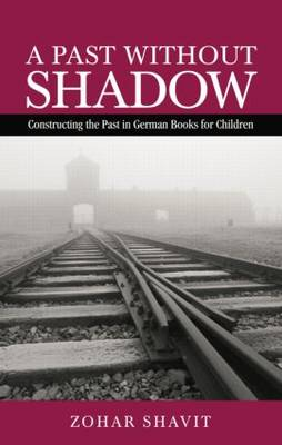 A Past Without Shadow: Constructing the Past in German Books for Children - Children's Literature and Culture (Paperback)