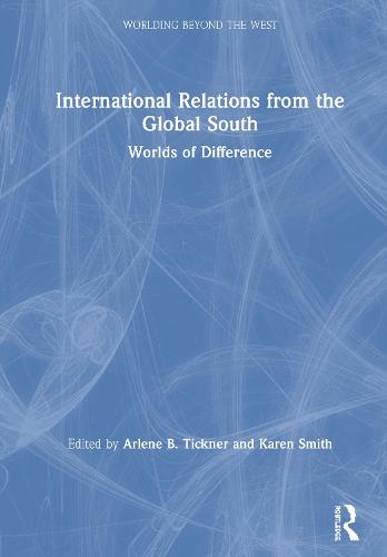 Theorizing International Politics from the Global South: A World of Difference - Worlding Beyond the West (Hardback)