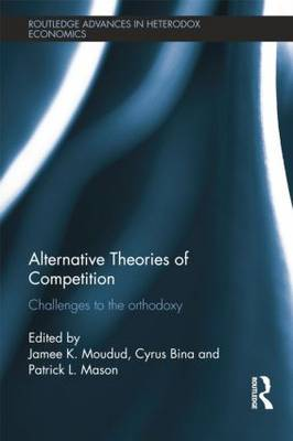 Alternative Theories of Competition: Challenges to the Orthodoxy (Paperback)