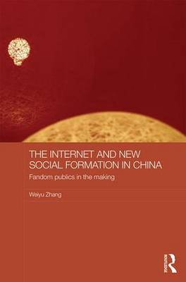 The Internet and New Social Formation in China: Fandom Publics in the Making - Media, Culture and Social Change in Asia Series (Hardback)