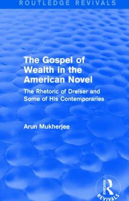 The Gospel of Wealth in the American Novel: The Rhetoric of Dreiser and Some of His Contemporaries (Hardback)