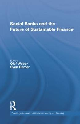 Social Banks and the Future of Sustainable Finance - Routledge International Studies in Money and Banking 64 (Paperback)