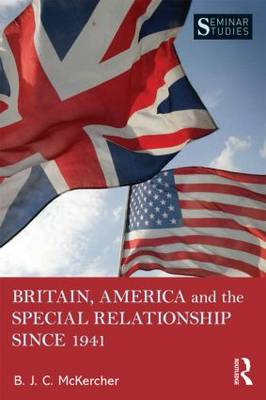 Britain, America, and the Special Relationship since 1941 - Seminar Studies (Paperback)