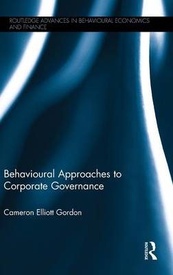 Behavioural Approaches to Corporate Governance - Routledge Advances in Behavioural Economics and Finance (Hardback)