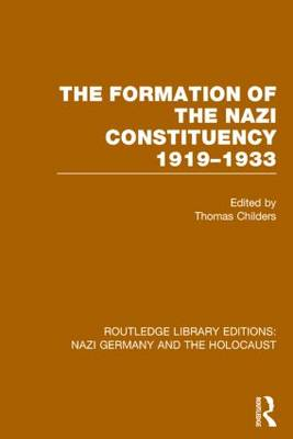 The Formation of the Nazi Constituency 1919-1933 - Routledge Library Editions: Nazi Germany and the Holocaust (Hardback)