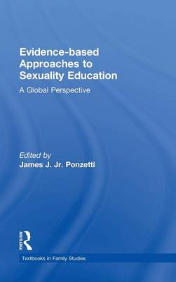Evidence-based Approaches to Sexuality Education: A Global Perspective - Textbooks in Family Studies (Hardback)