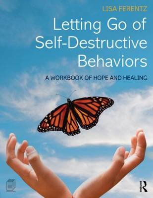 Letting Go of Self-Destructive Behaviors: A Workbook of Hope and Healing (Paperback)