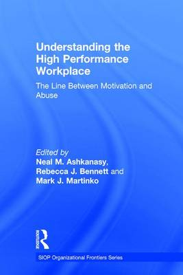 Understanding the High Performance Workplace: The Line Between Motivation and Abuse - SIOP Organizational Frontiers Series (Hardback)
