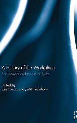 A History of the Workplace: Environment and Health at Stake - Nano and Energy (Hardback)