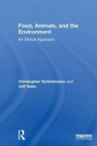 Food, Animals, and the Environment: An Ethical Approach (Hardback)