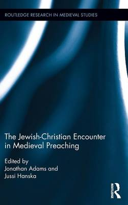 The Jewish-Christian Encounter in Medieval Preaching - Routledge Research in Medieval Studies (Hardback)