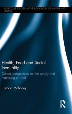Health, Food and Social Inequality: Critical Perspectives on the Supply and Marketing of Food (Hardback)