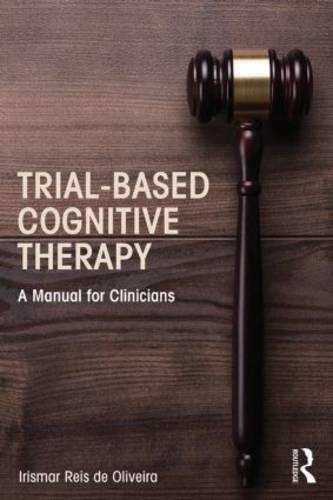 Trial-Based Cognitive Therapy: A Manual for Clinicians - Clinical Topics in Psychology and Psychiatry (Paperback)