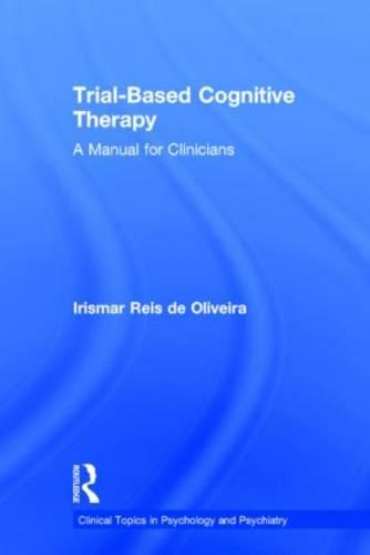 Trial-Based Cognitive Therapy: A Manual for Clinicians - Clinical Topics in Psychology and Psychiatry (Hardback)