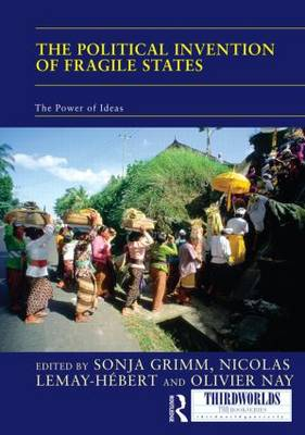 The Political Invention of Fragile States: The Power of Ideas (Hardback)