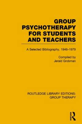 Group Psychotherapy for Students and Teachers: Selected Bibliography, 1946-1979 - Routledge Library Editions: Group Therapy (Paperback)