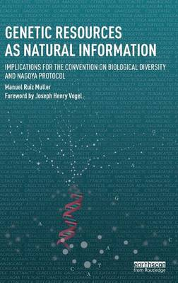 Genetic Resources as Natural Information: Implications for the Convention on Biological Diversity and Nagoya Protocol - Routledge Studies in Law and Sustainable Development (Hardback)