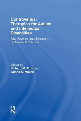 Controversial Therapies for Autism and Intellectual Disabilities: Fad, Fashion, and Science in Professional Practice (Hardback)