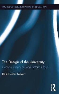 "The Design of the University: German, American, and ""World Class"" - Routledge Research in Higher Education (Hardback)"