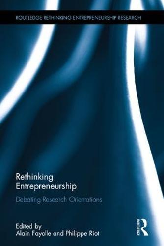 Rethinking Entrepreneurship: Debating Research Orientations - Routledge Rethinking Entrepreneurship Research (Hardback)