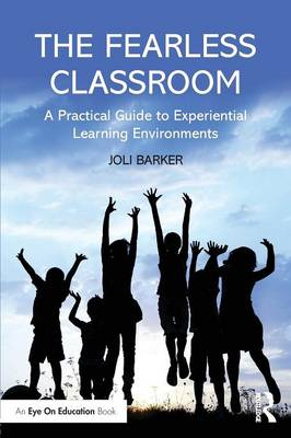 The Fearless Classroom: A Practical Guide to Experiential Learning Environments (Paperback)