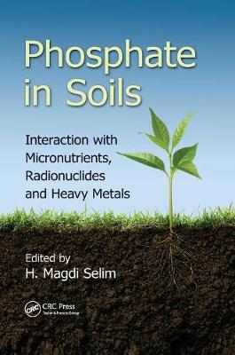Phosphate in Soils: Interaction with Micronutrients, Radionuclides and Heavy Metals - Advances in Trace Elements in the Environment (Paperback)