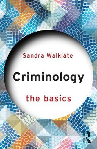Criminology: The Basics - The Basics (Paperback)