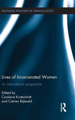 Lives of Incarcerated Women: An international perspective - Routledge Frontiers of Criminal Justice (Hardback)