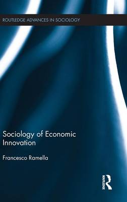 Sociology of Economic Innovation - Routledge Advances in Sociology (Hardback)
