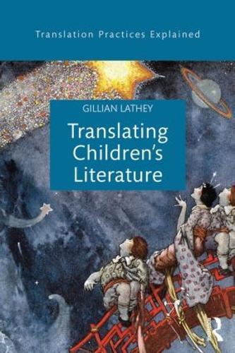 Translating Children's Literature - Translation Practices Explained (Paperback)