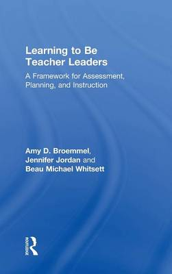 Learning to Be Teacher Leaders: A Framework for Assessment, Planning, and Instruction (Hardback)