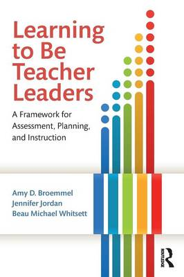 Learning to Be Teacher Leaders: A Framework for Assessment, Planning, and Instruction (Paperback)