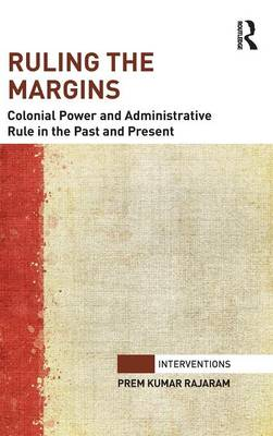 Ruling the Margins: Colonial Power and Administrative Rule in the Past and Present (Hardback)