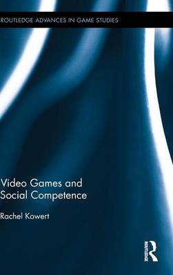 Video Games and Social Competence - Routledge Advances in Game Studies (Hardback)