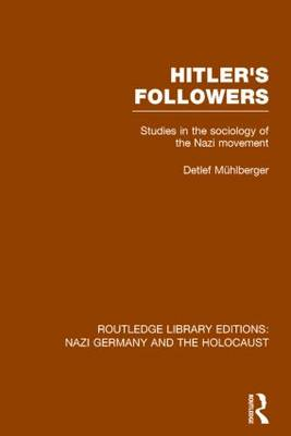 Hitler's Followers: Studies in the Sociology of the Nazi Movement - Routledge Library Editions: Nazi Germany and the Holocaust (Paperback)