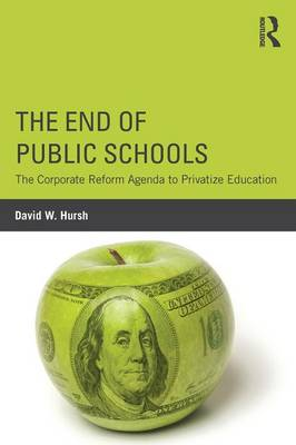 The End of Public Schools: The Corporate Reform Agenda to Privatize Education - Critical Social Thought (Paperback)