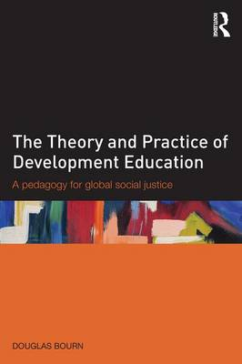 The Theory and Practice of Development Education: A pedagogy for global social justice (Paperback)