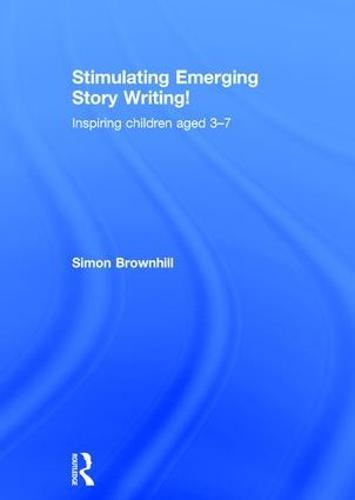 Stimulating Emerging Story Writing!: Inspiring children aged 3-7 (Hardback)