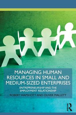 Managing Human Resources in Small and Medium-Sized Enterprises: Entrepreneurship and the Employment Relationship - Routledge Masters in Entrepreneurship (Paperback)