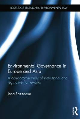 Environmental Governance in Europe and Asia: A Comparative Study of Institutional and Legislative Frameworks - Routledge Research in International Environmental Law (Paperback)
