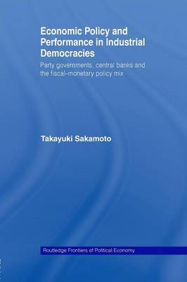 Economic Policy and Performance in Industrial Democracies: Party Governments, Central Banks and the Fiscal-Monetary Policy Mix - Routledge Frontiers of Political Economy (Paperback)
