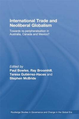 International Trade and Neoliberal Globalism: Towards Re-peripheralisation in Australia, Canada and Mexico? (Paperback)