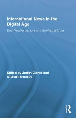 International News in the Digital Age: East-West Perceptions of A New World Order - Routledge Research in Journalism (Paperback)